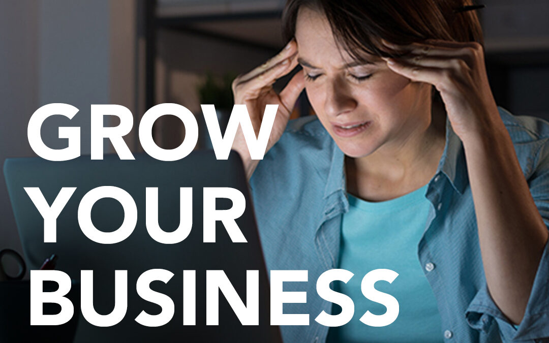 Growing Your Business Without Growing Your Headaches (Part 1)